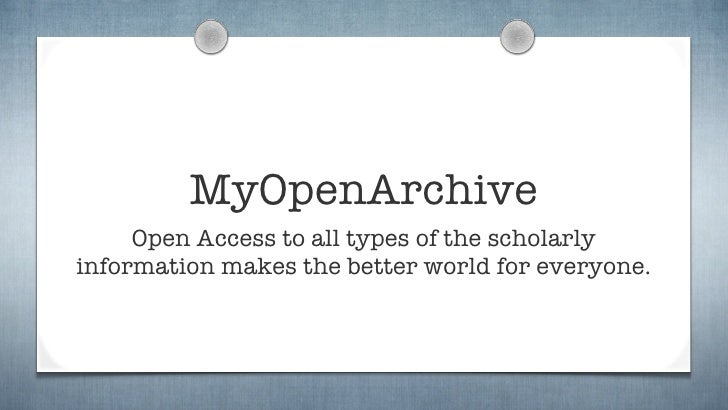 MyOpenArchive     Open Access to all types of the scholarlyinformation makes the better world for everyone.