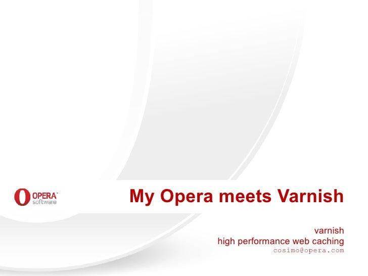 My Opera meets Varnish                               varnish          high performance web caching                      co...