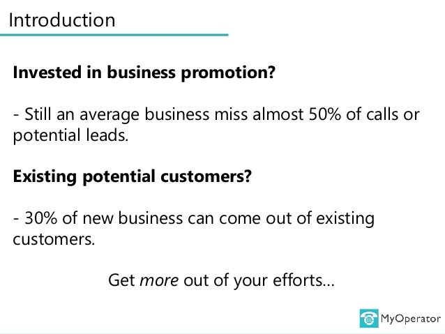 Introduction Invested in business promotion? - Still an average business miss almost 50% of calls or potential leads. Exis...