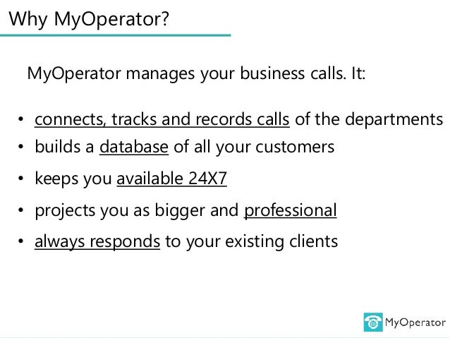 Why MyOperator? MyOperator manages your business calls. It: • connects, tracks and records calls of the departments • buil...
