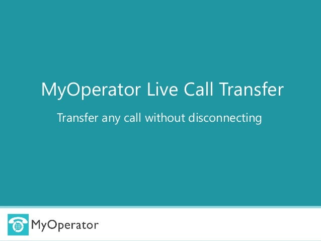 MyOperator Live Call Transfer Transfer any call without disconnecting