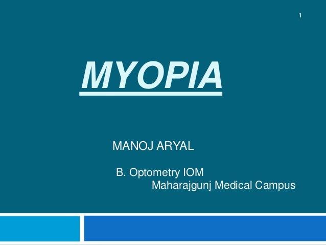 MYOPIA MANOJ ARYAL 1 B. Optometry IOM Maharajgunj Medical Campus