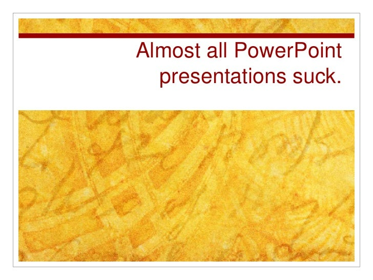 Almost all PowerPoint presentations suck.<br />