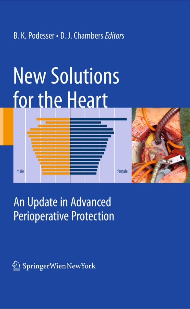 Bruno K. PodesserDavid J. Chambers(Editors)New Solutions for the HeartAn Update in AdvancedPerioperative ProtectionSpringe...
