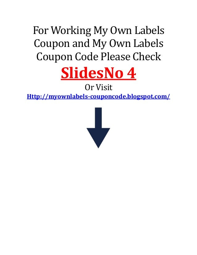 For Working My Own Labels Coupon and My Own Labels Coupon Code Please Check SlidesNo 4 Or Visit Http://myownlabels-couponc...