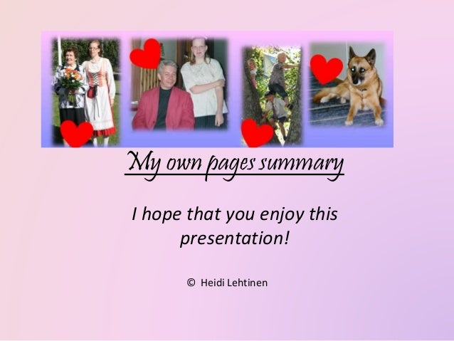 My own pages summary I hope that you enjoy this presentation! © Heidi Lehtinen