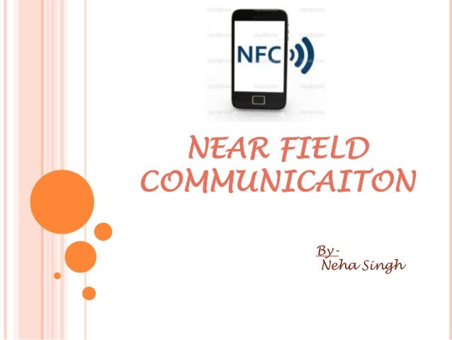 NEAR FIELD COMMUNICAITON ByNeha Singh