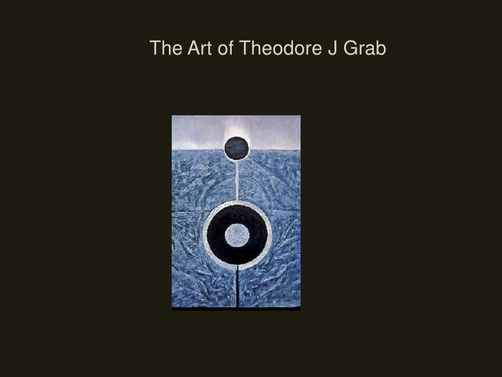 The Art of Theodore J Grab<br />