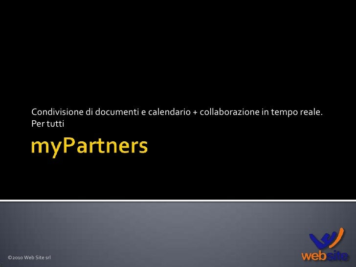 myPartners Condivisione di documenti e calendario + collaborazione in tempo reale.  Per tutti ©2010 Web Site srl