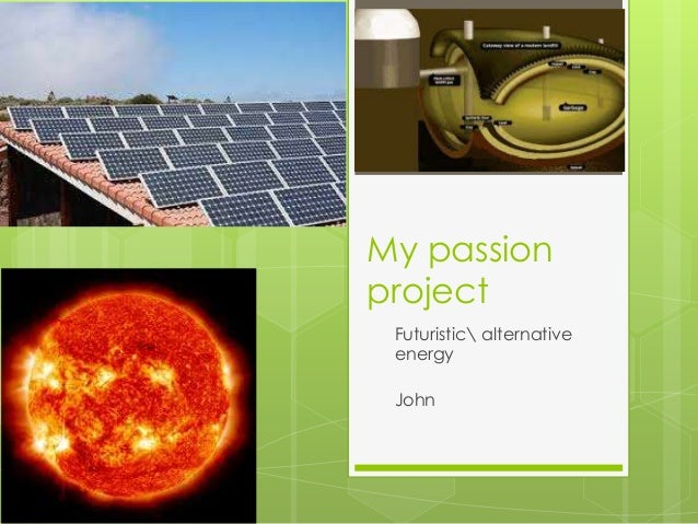 My passion project Futuristic alternative energy John