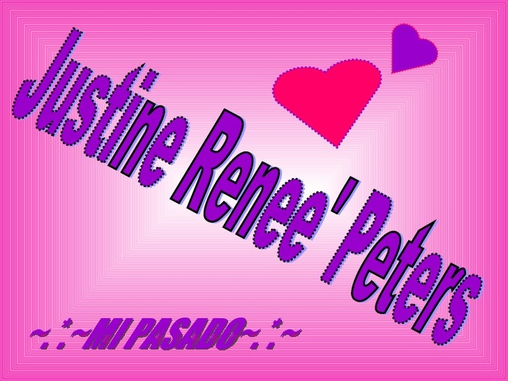 Justine Renee' Peters ~.*.~MI PASADO~.*.~