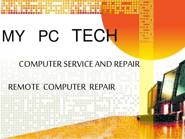 MY PC TECH COMPUTERSERVICEAND REPAIR REMOTE COMPUTER REPAIR