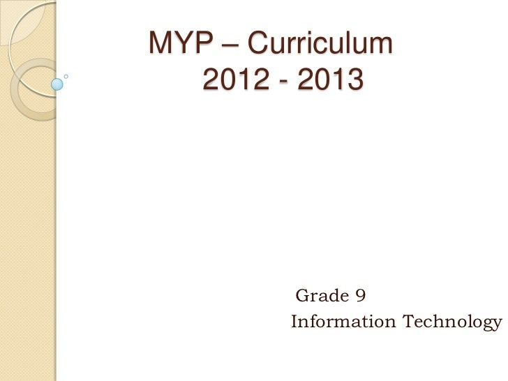 MYP – Curriculum  2012 - 2013          Grade 9         Information Technology