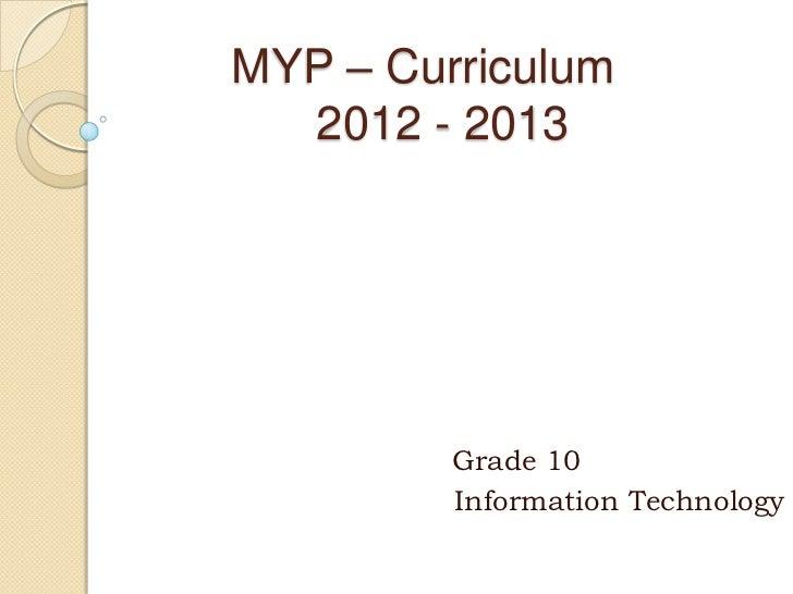 MYP – Curriculum  2012 - 2013         Grade 10         Information Technology