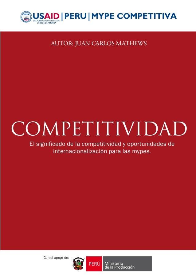 Con el apoyo de: AUTOR: JUAN CARLOS MATHEWS COMPETITIVIDAD El significado de la competitividad y oportunidades de internac...