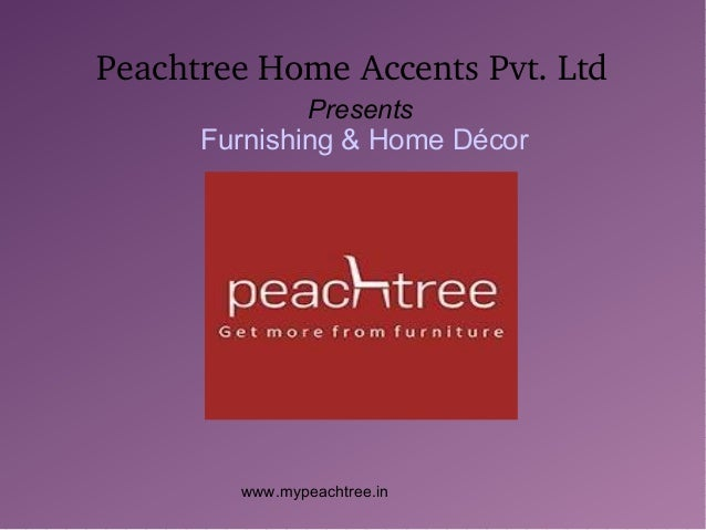 Www.mypeachtree.in Peachtree Home Accents Pvt. Ltd Presents Furnishing U0026  Home ...