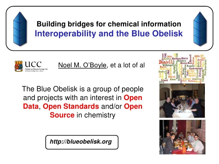 Building bridges for chemical informationInteroperability and the Blue Obelisk<br />Noel M. O'Boyle, et a lot of al<br />T...