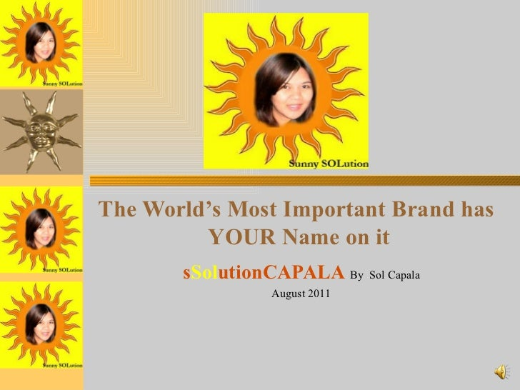 The World's Most Important Brand has  YOUR Name on it s Sol utionCAPALA   By  Sol Capala August 2011