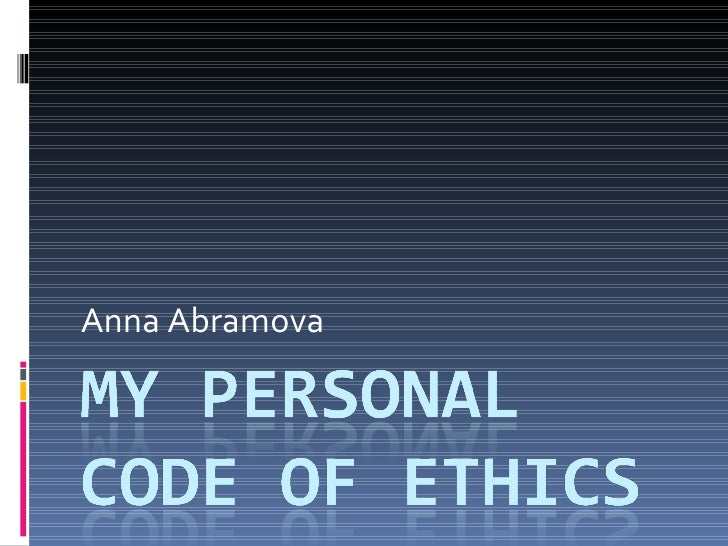 personal code of ethics essays My personal code of ethics first we need to consider what ethics is and what it means to us as individuals ethics is basically the study of morality and.