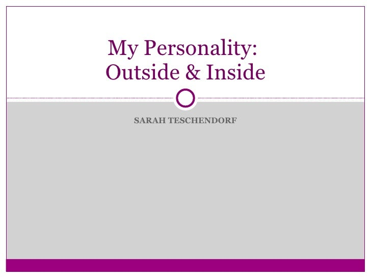SARAH TESCHENDORF My Personality:  Outside & Inside
