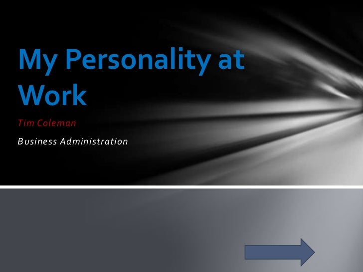My Personality atWorkTim ColemanBusiness Administration