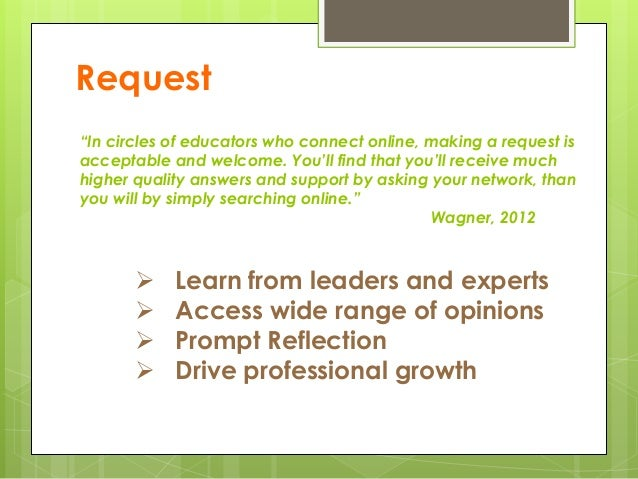 """Request """"In circles of educators who connect online, making a request is acceptable and welcome. You'll find that you'll r..."""