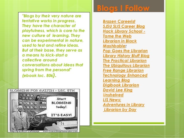 Blogs I Follow Brazen Careerist SJSU SLIS Career Blog Hack Library School - Tame the Web Librarian in Black Mashbable: Pop...