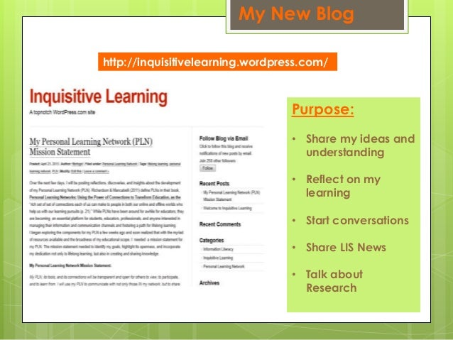 My New Blog Purpose: • Share my ideas and understanding • Reflect on my learning • Start conversations • Share LIS News • ...