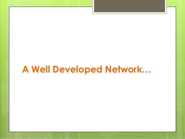 A Well Developed Network…