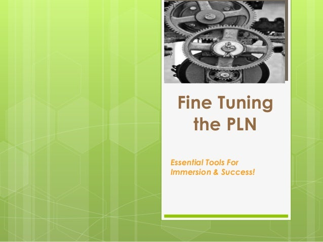 Fine Tuning the PLN Essential Tools For Immersion & Success!