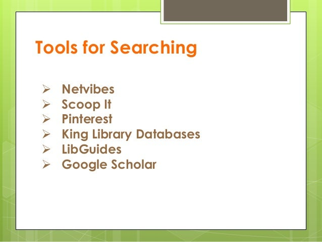 Tools for Searching  Netvibes  Scoop It  Pinterest  King Library Databases  LibGuides  Google Scholar