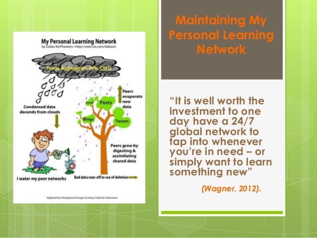 """Maintaining My Personal Learning Network """"It is well worth the investment to one day have a 24/7 global network to tap int..."""