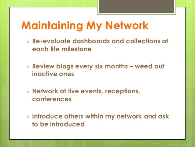 Maintaining My Network  Re-evaluate dashboards and collections at each life milestone  Review blogs every six months – w...
