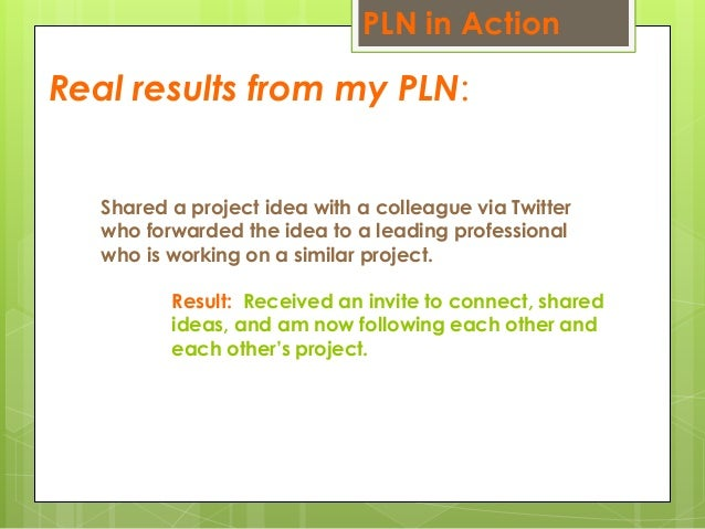 Real results from my PLN: Shared a project idea with a colleague via Twitter who forwarded the idea to a leading professio...