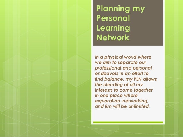 Planning my Personal Learning Network In a physical world where we aim to separate our professional and personal endeavors...