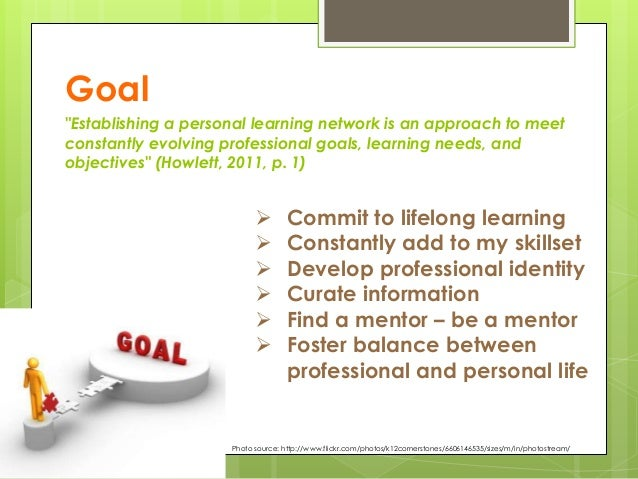 """Goal """"Establishing a personal learning network is an approach to meet constantly evolving professional goals, learning nee..."""