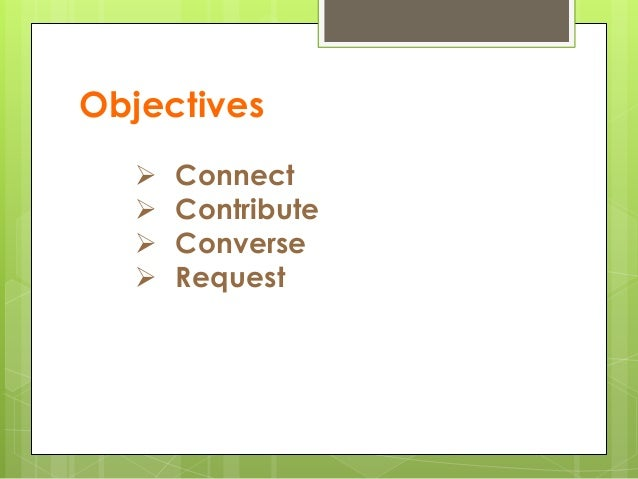 Objectives  Connect  Contribute  Converse  Request
