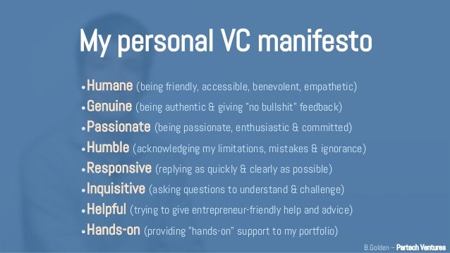 My personal VC manifesto • Humane (being friendly, accessible, benevolent, empathetic) • Genuine (being authentic & giving...