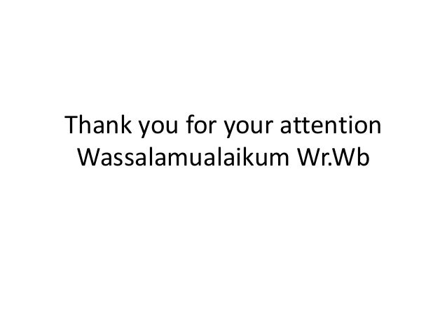 Thank you for your attention Wassalamualaikum Wr.Wb