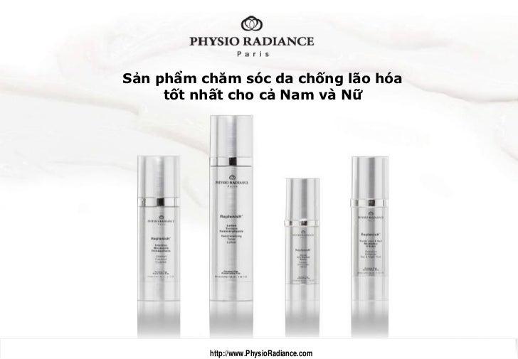 Sản phẩm chăm sóc da chống lão hóa     tốt nhất cho cả Nam và Nữ          http://www.PhysioRadiance.com