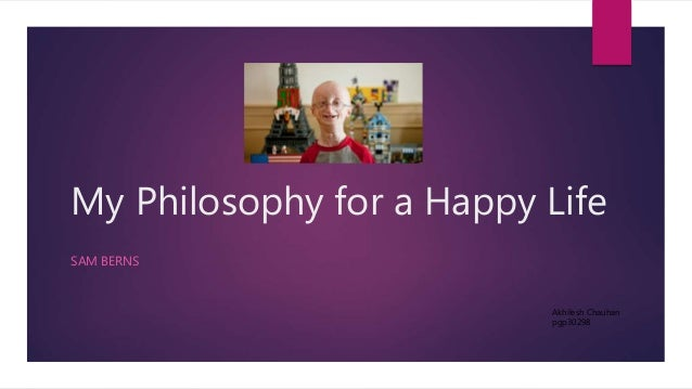 My Philosophy for a Happy Life SAM BERNS Akhilesh Chauhan pgp30298