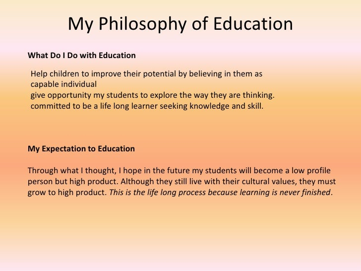 an educational philosophy essay Philosophy of education essay philosophy of education essay the following are some suggestions for you to consider as you develop and write your own educational.
