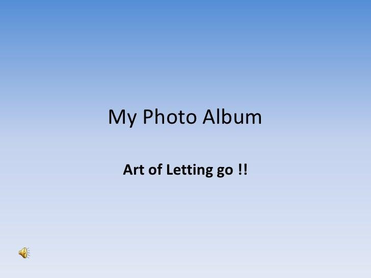 My Photo Album<br />Art of Letting go !!<br />