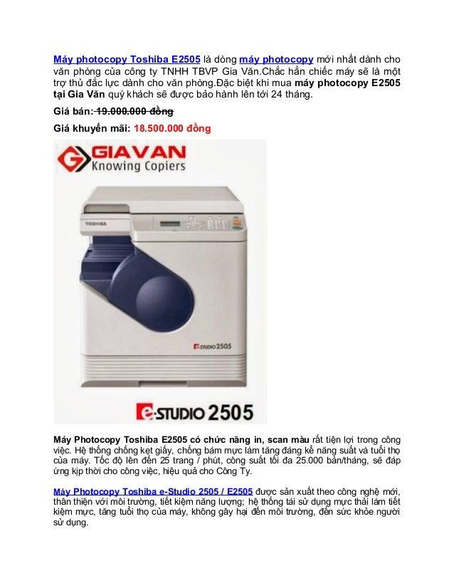 Máy photocopy Toshiba E2505 là dòng máy photocopy mới nhất dành cho văn phòng của công ty TNHH TBVP Gia Văn.Chắc hẳn chiếc...
