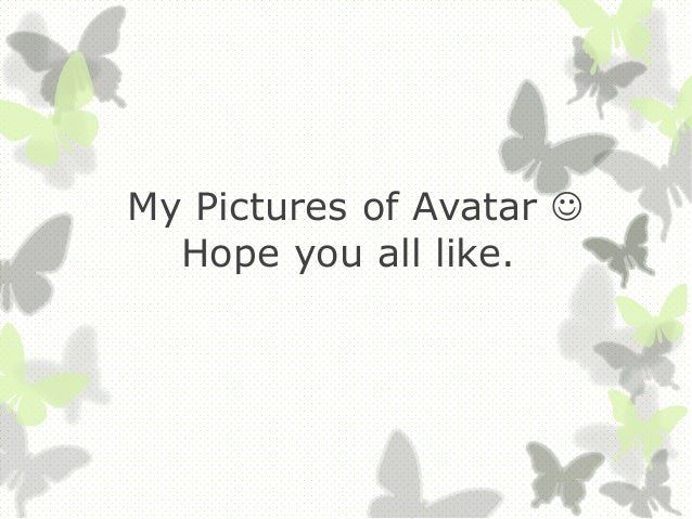 My Pictures of Avatar Hope you all like.