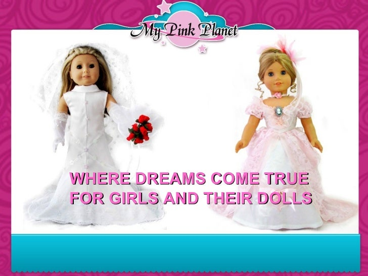 WHERE DREAMS COME TRUE  FOR GIRLS AND THEIR DOLLS