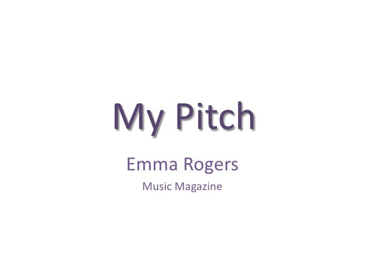 My Pitch<br />Emma Rogers<br />Music Magazine<br />