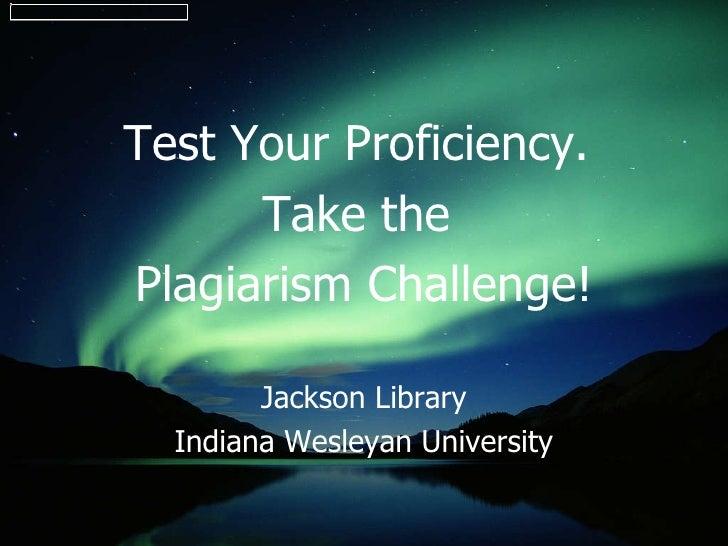 <ul><li>Test Your Proficiency.  </li></ul><ul><li>Take the  </li></ul><ul><li>Plagiarism Challenge! </li></ul><ul><li>Jack...