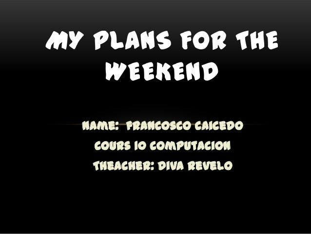 my plans for the weekend essay