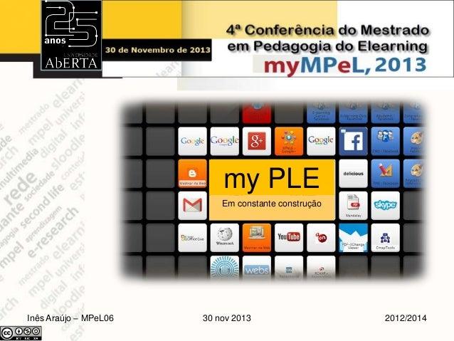 my PLE Em constante construção  Inês Araújo – MPeL06  30 nov 2013  2012/2014
